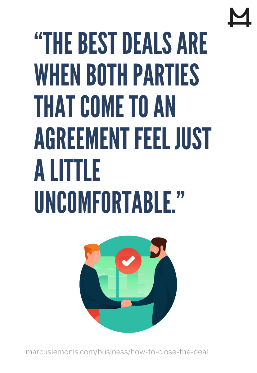 The best deals are when both parties that come to an agreement and feel just a little uncomfortable